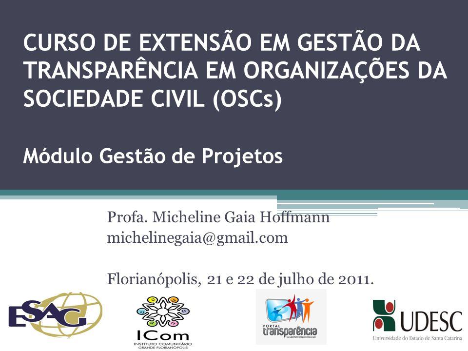 CURSO DE EXTENSÃO EM GESTÃO DA TRANSPARÊNCIA EM ORGANIZAÇÕES DA SOCIEDADE CIVIL (OSCs) Módulo Gestão de Projetos Profa.