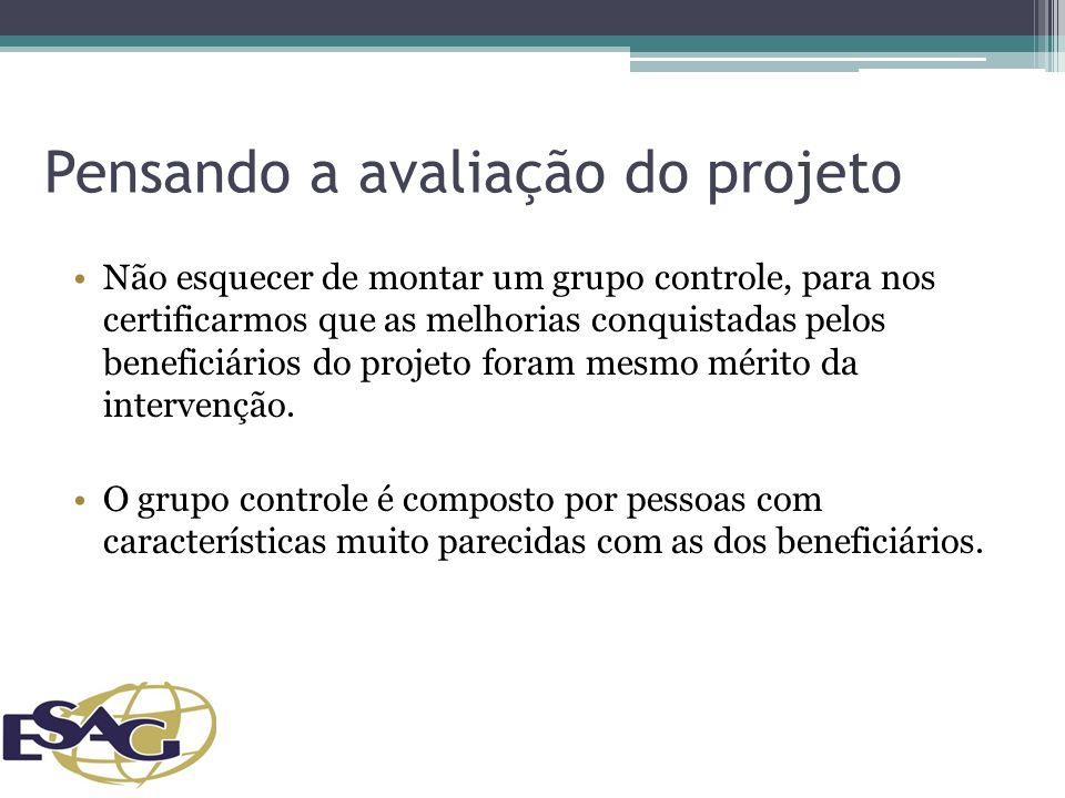 Pensando a avaliação do projeto Não esquecer de montar um grupo controle, para nos certificarmos que as melhorias conquistadas pelos beneficiários do projeto foram mesmo mérito da intervenção.