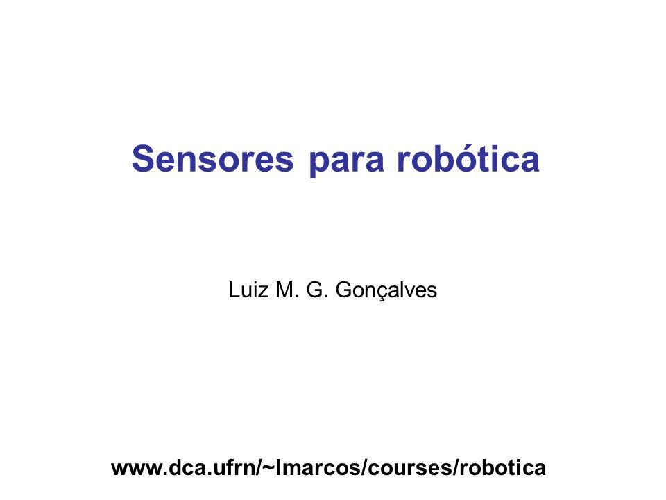 www.dca.ufrn/~lmarcos/courses/robotica Sensores para robótica Luiz M. G. Gonçalves