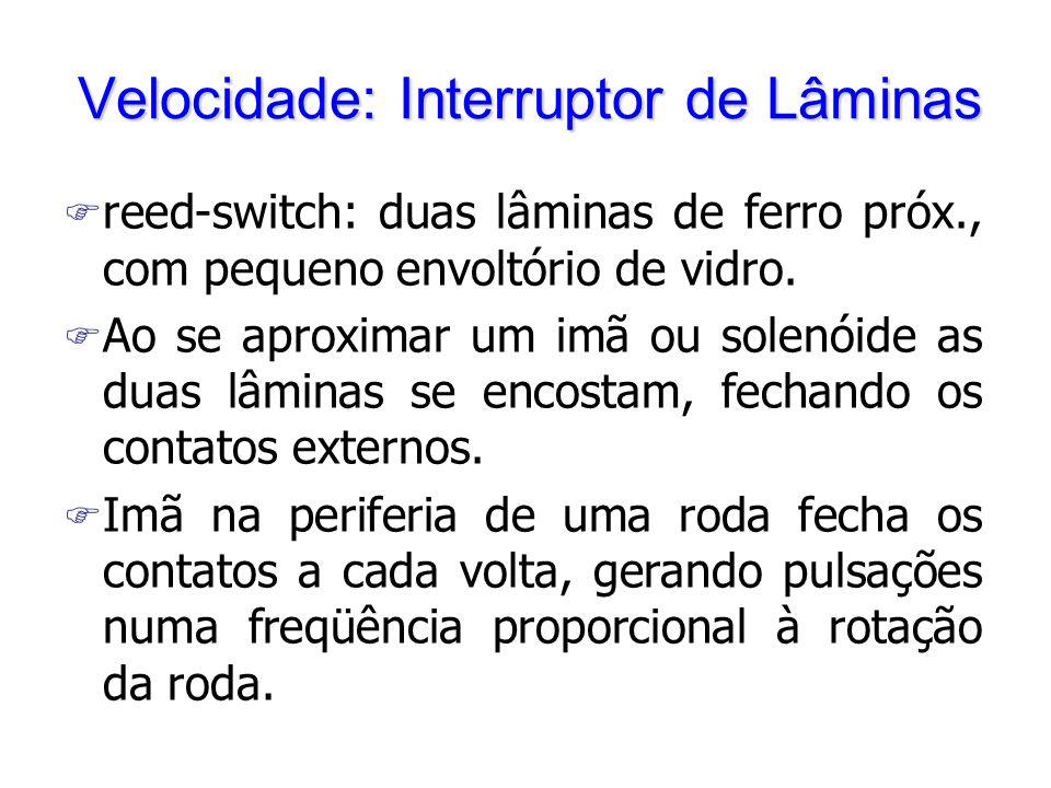 Velocidade: Interruptor de Lâminas F reed-switch: duas lâminas de ferro próx., com pequeno envoltório de vidro. F Ao se aproximar um imã ou solenóide