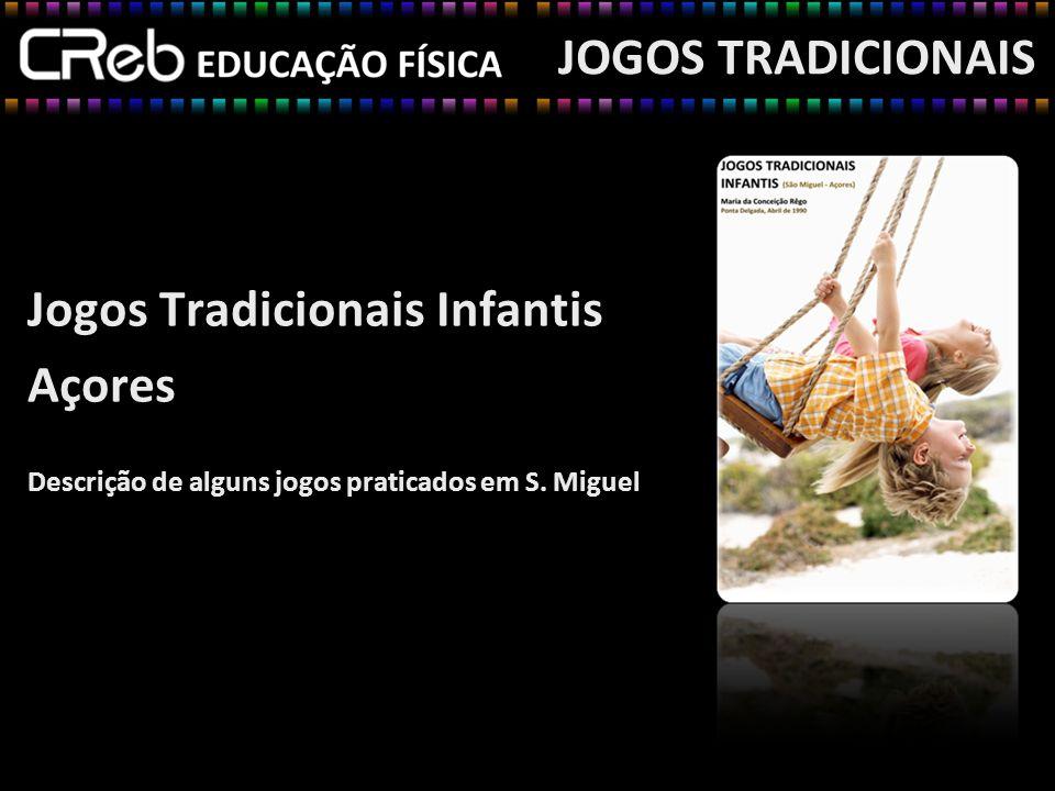 Jogos Tradicionais Infantis Açores Descrição de alguns jogos praticados em S. Miguel JOGOS TRADICIONAIS