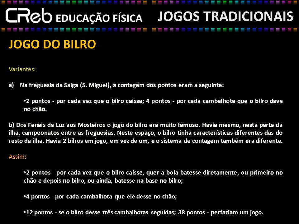 JOGO DO BILRO JOGOS TRADICIONAIS Variantes: a)Na freguesia da Salga (S. Miguel), a contagem dos pontos eram a seguinte: 2 pontos - por cada vez que o