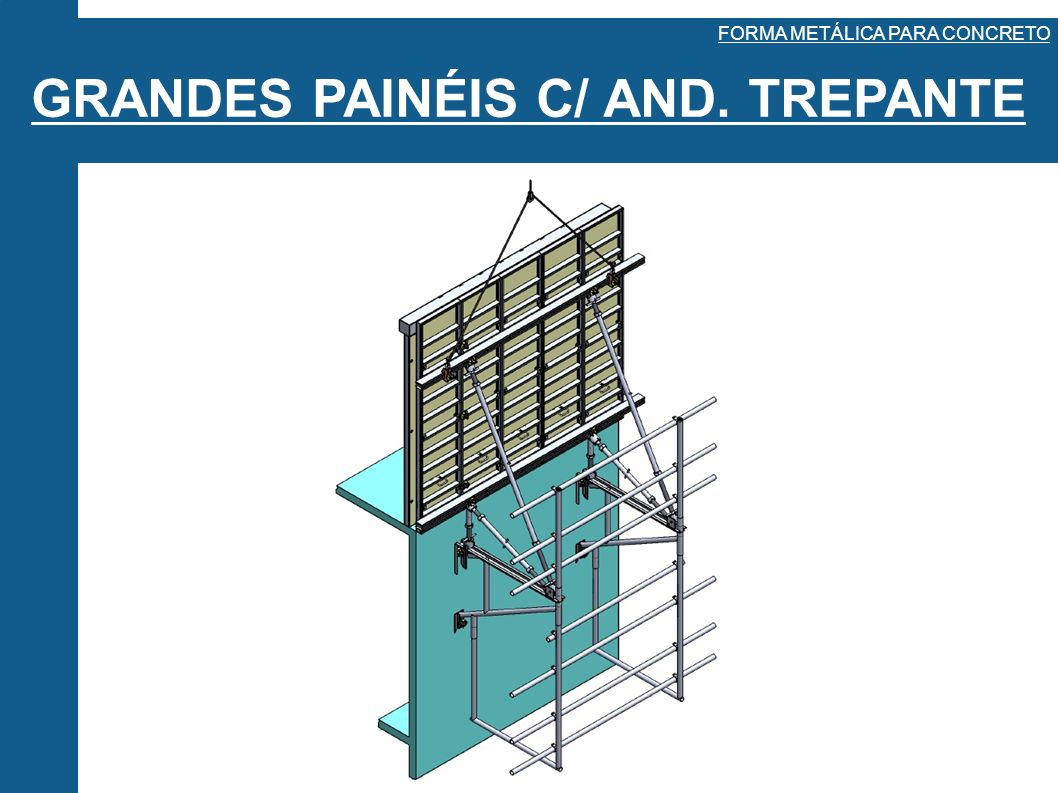 GRANDES PAINÉIS C/ AND. TREPANTE FORMA METÁLICA PARA CONCRETO