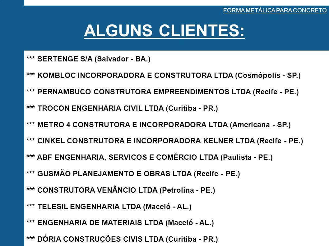 ALGUNS CLIENTES: FORMA METÁLICA PARA CONCRETO *** SERTENGE S/A (Salvador - BA.) *** KOMBLOC INCORPORADORA E CONSTRUTORA LTDA (Cosmópolis - SP.) *** PE