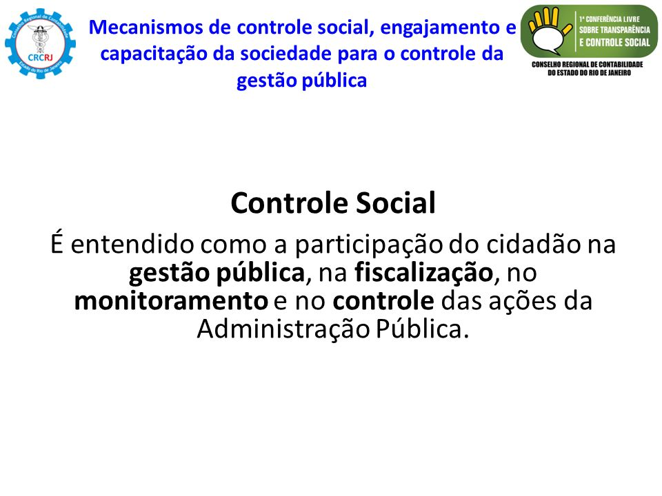 Controle Social É entendido como a participação do cidadão na gestão pública, na fiscalização, no monitoramento e no controle das ações da Administraç