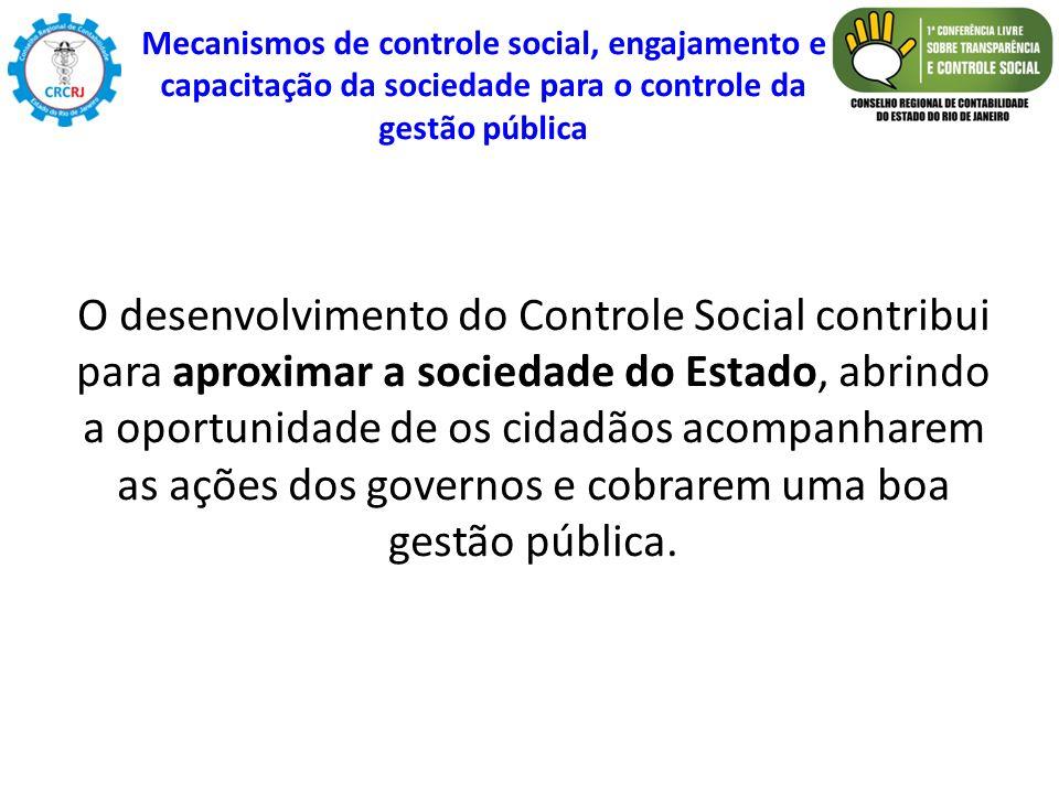 O desenvolvimento do Controle Social contribui para aproximar a sociedade do Estado, abrindo a oportunidade de os cidadãos acompanharem as ações dos g