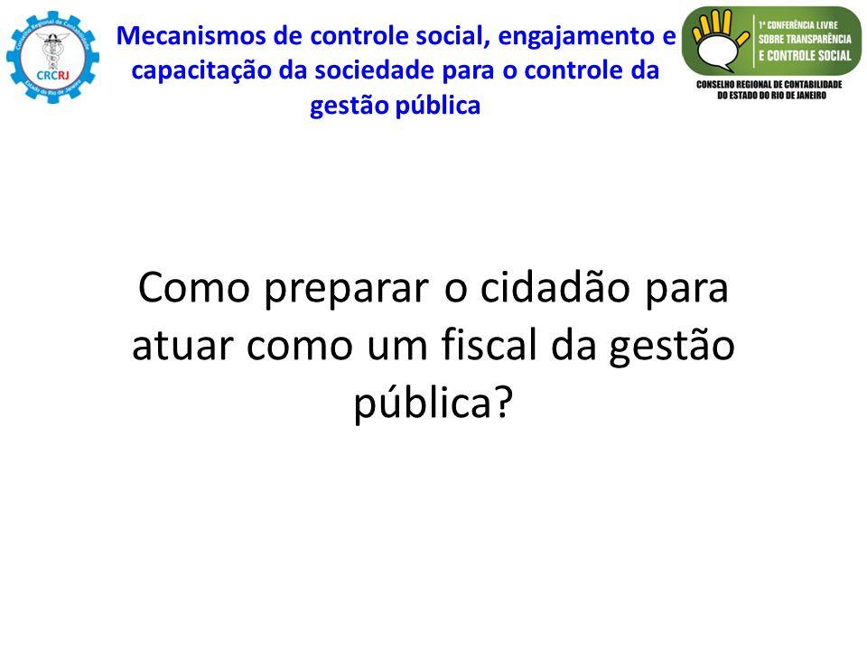 Como preparar o cidadão para atuar como um fiscal da gestão pública? Mecanismos de controle social, engajamento e capacitação da sociedade para o cont