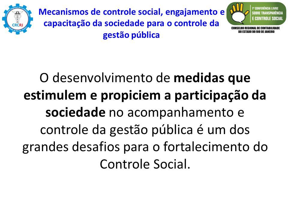 O desenvolvimento de medidas que estimulem e propiciem a participação da sociedade no acompanhamento e controle da gestão pública é um dos grandes des