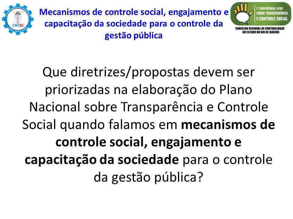 Que diretrizes/propostas devem ser priorizadas na elaboração do Plano Nacional sobre Transparência e Controle Social quando falamos em mecanismos de c