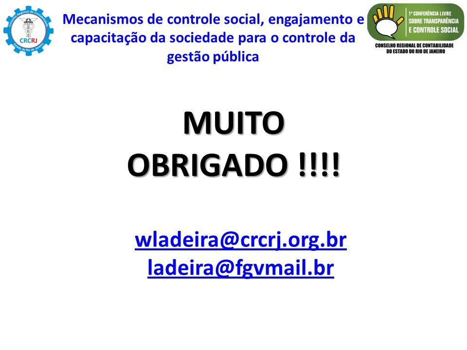 MUITO OBRIGADO !!!! wladeira@crcrj.org.br ladeira@fgvmail.br Mecanismos de controle social, engajamento e capacitação da sociedade para o controle da