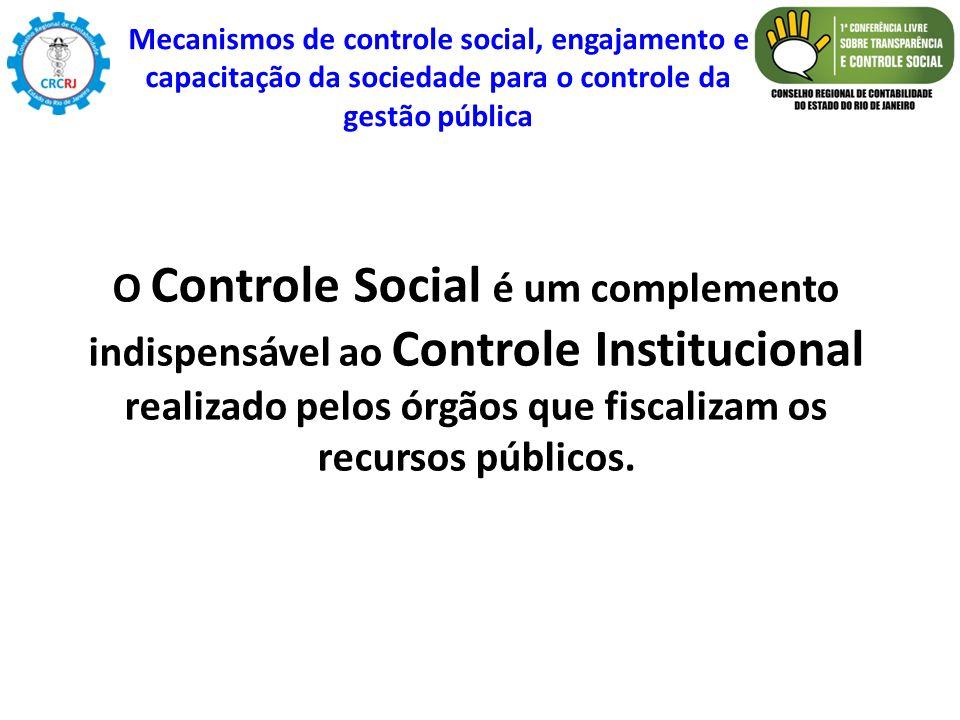O Controle Social é um complemento indispensável ao Controle Institucional realizado pelos órgãos que fiscalizam os recursos públicos. Mecanismos de c
