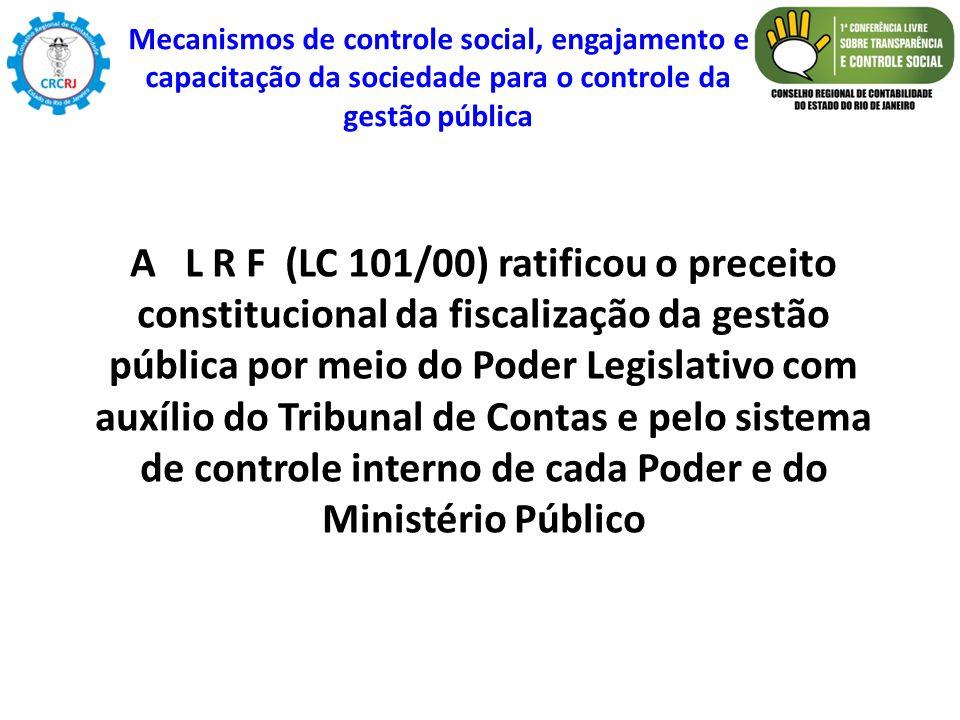 A L R F (LC 101/00) ratificou o preceito constitucional da fiscalização da gestão pública por meio do Poder Legislativo com auxílio do Tribunal de Con