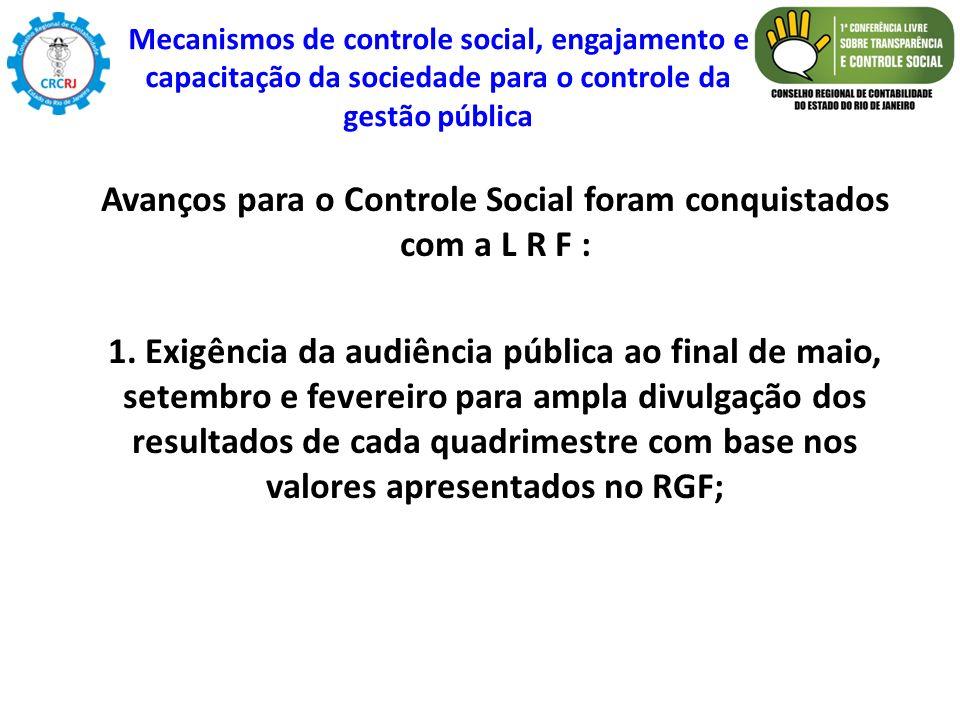 Avanços para o Controle Social foram conquistados com a L R F : 1. Exigência da audiência pública ao final de maio, setembro e fevereiro para ampla di