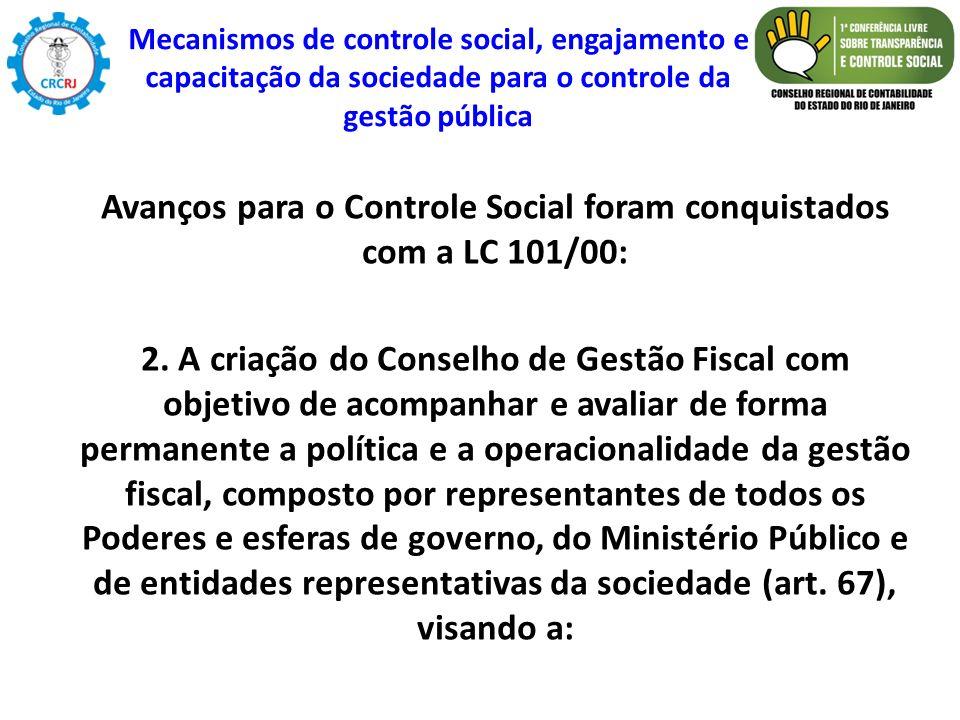 Avanços para o Controle Social foram conquistados com a LC 101/00: 2. A criação do Conselho de Gestão Fiscal com objetivo de acompanhar e avaliar de f