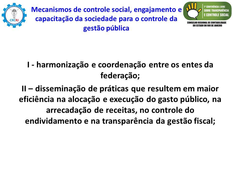 I - harmonização e coordenação entre os entes da federação; II – disseminação de práticas que resultem em maior eficiência na alocação e execução do g