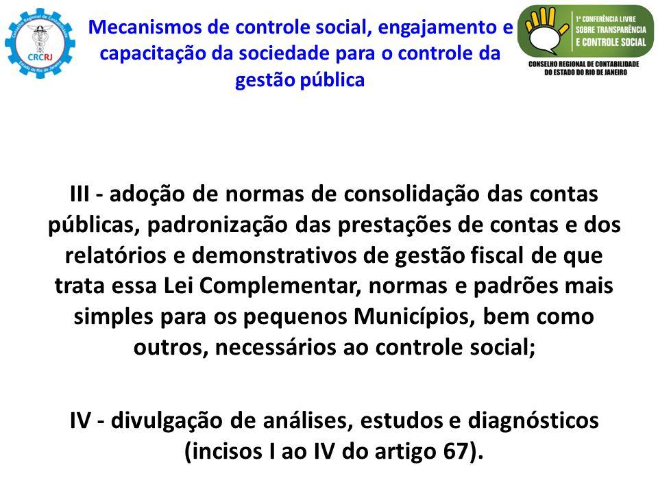 III - adoção de normas de consolidação das contas públicas, padronização das prestações de contas e dos relatórios e demonstrativos de gestão fiscal d