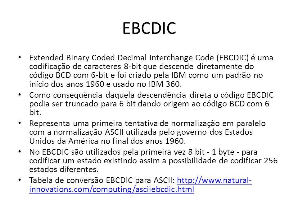 EBCDIC Extended Binary Coded Decimal Interchange Code (EBCDIC) é uma codificação de caracteres 8-bit que descende diretamente do código BCD com 6-bit