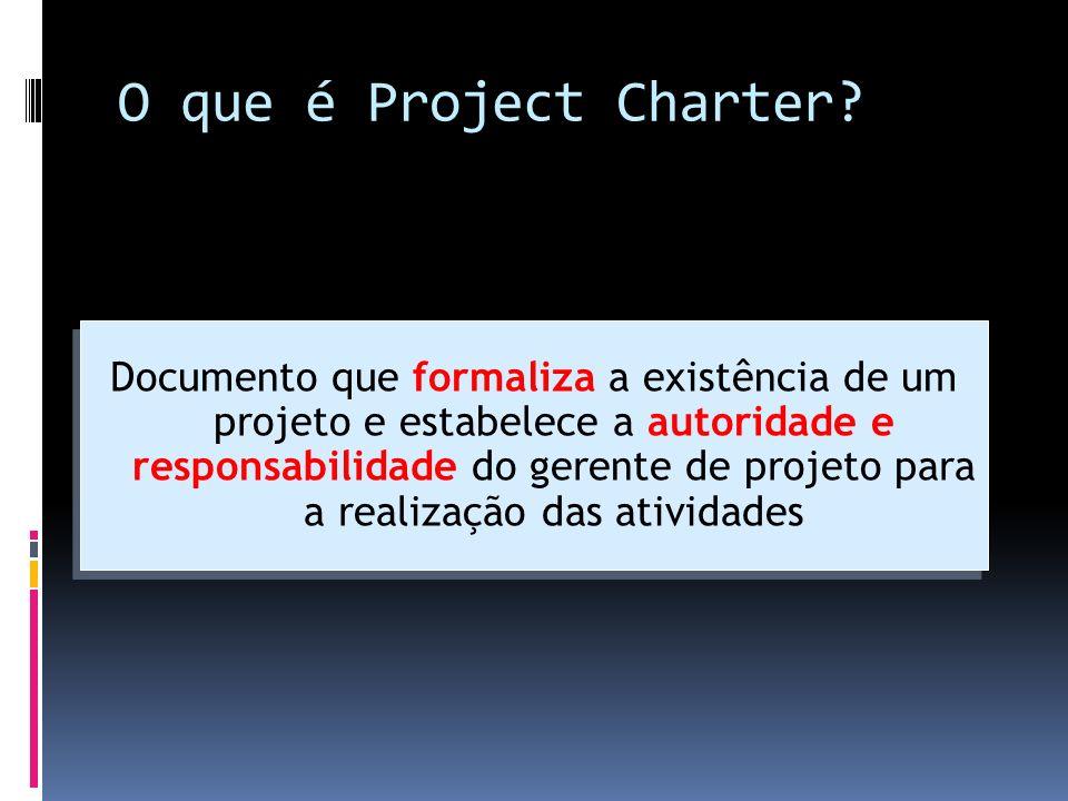 O que é Project Charter? Documento que formaliza a existência de um projeto e estabelece a autoridade e responsabilidade do gerente de projeto para a