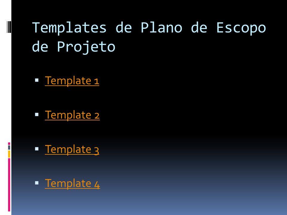 Templates de Plano de Escopo de Projeto Template 1 Template 2 Template 3 Template 4