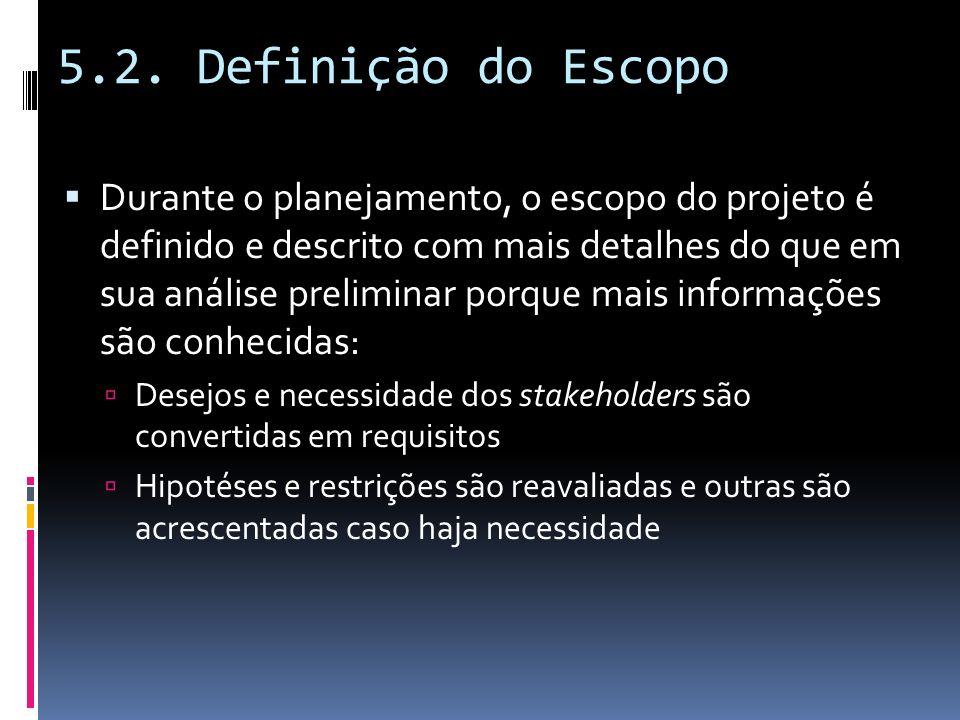 5.2. Definição do Escopo Durante o planejamento, o escopo do projeto é definido e descrito com mais detalhes do que em sua análise preliminar porque m