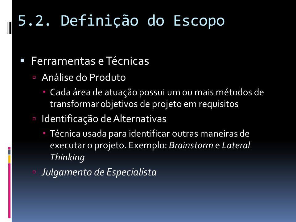 5.2. Definição do Escopo Ferramentas e Técnicas Análise do Produto Cada área de atuação possui um ou mais métodos de transformar objetivos de projeto