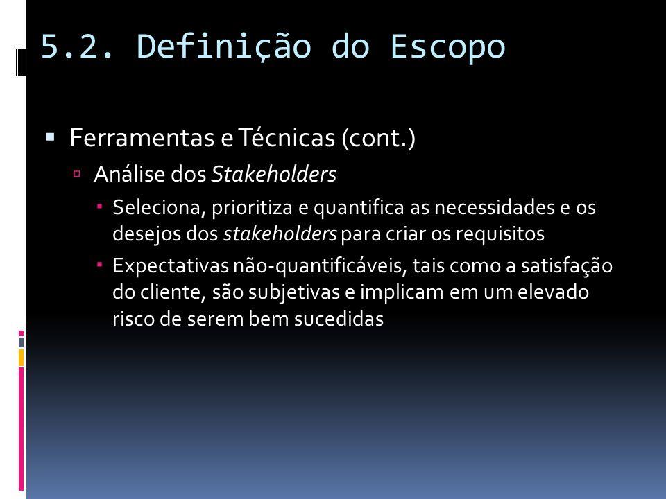5.2. Definição do Escopo Ferramentas e Técnicas (cont.) Análise dos Stakeholders Seleciona, prioritiza e quantifica as necessidades e os desejos dos s