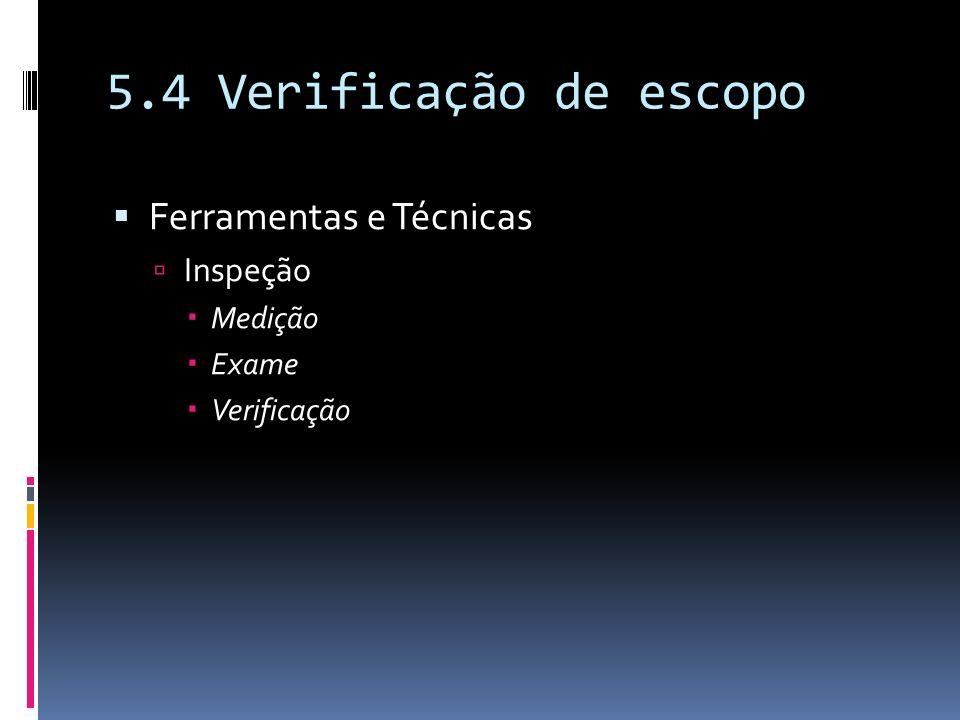 5.4 Verificação de escopo Ferramentas e Técnicas Inspeção Medição Exame Verificação