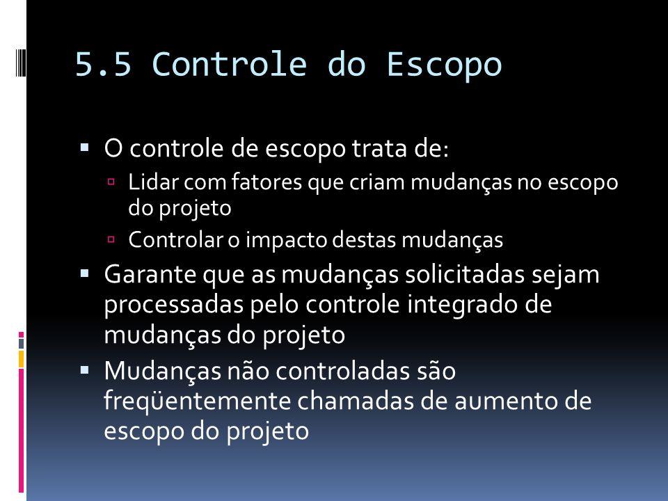 5.5 Controle do Escopo O controle de escopo trata de: Lidar com fatores que criam mudanças no escopo do projeto Controlar o impacto destas mudanças Ga