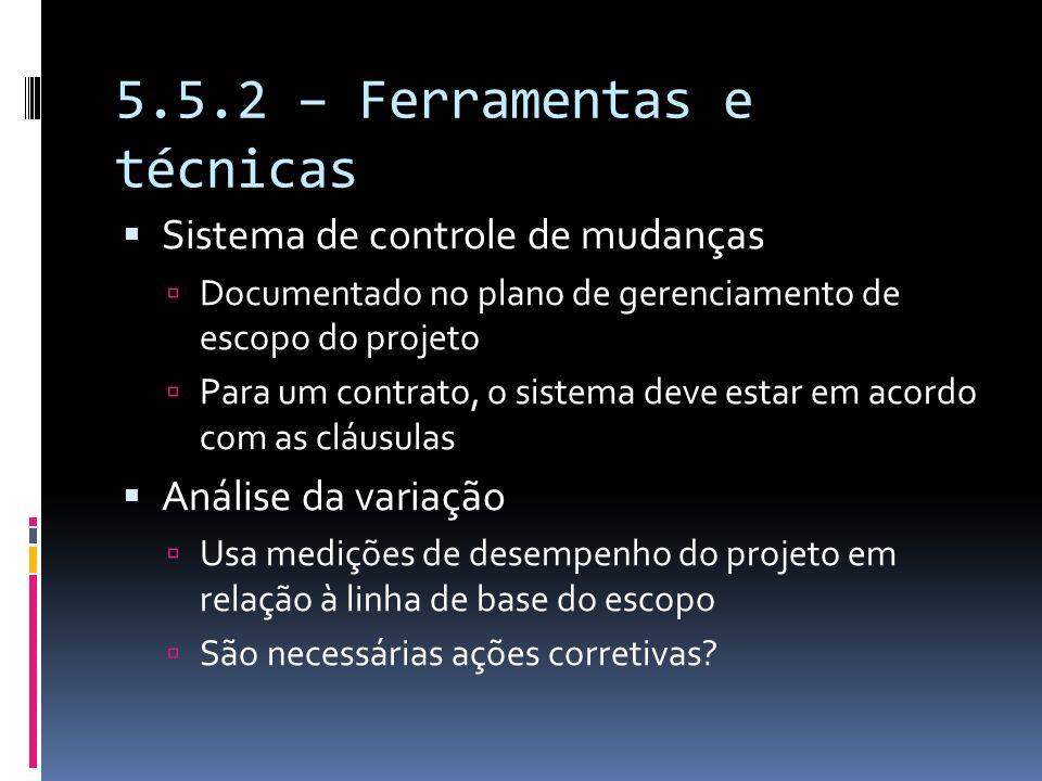 5.5.2 – Ferramentas e técnicas Sistema de controle de mudanças Documentado no plano de gerenciamento de escopo do projeto Para um contrato, o sistema
