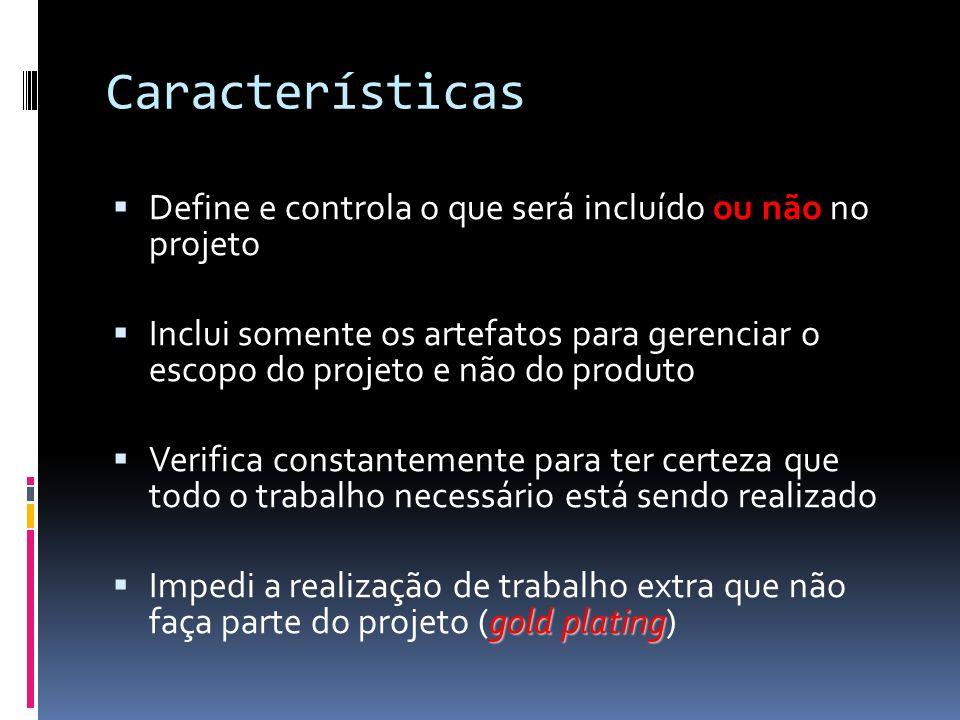 Características Define e controla o que será incluído ou não no projeto Inclui somente os artefatos para gerenciar o escopo do projeto e não do produt