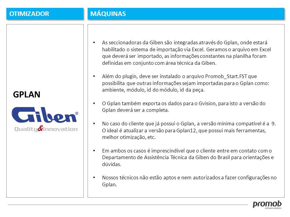 OTIMIZADOR MÁQUINAS As seccionadoras da Giben são integradas através do Gplan, onde estará habilitado o sistema de importação via Excel. Geramos o arq