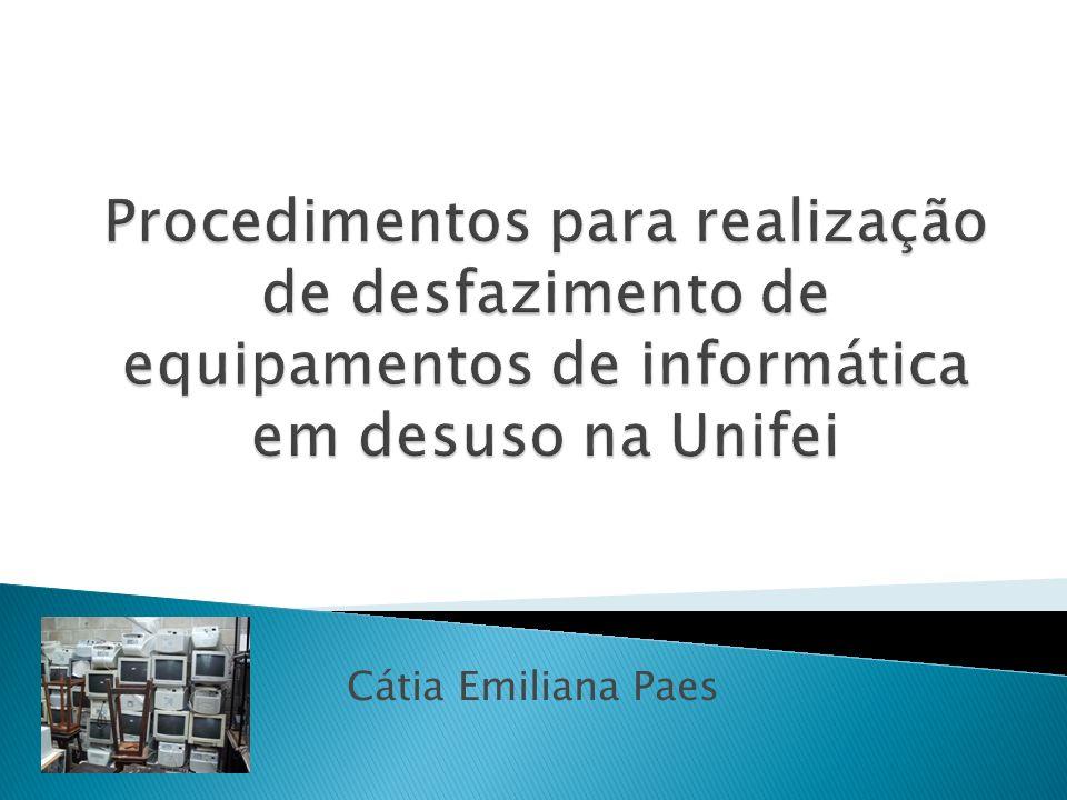 Introdução – Definições gerais Pré-requisitos para desfazimento de bens Composição do processo de desfazimento Procedimentos Especificidades dos equipamentos de informática