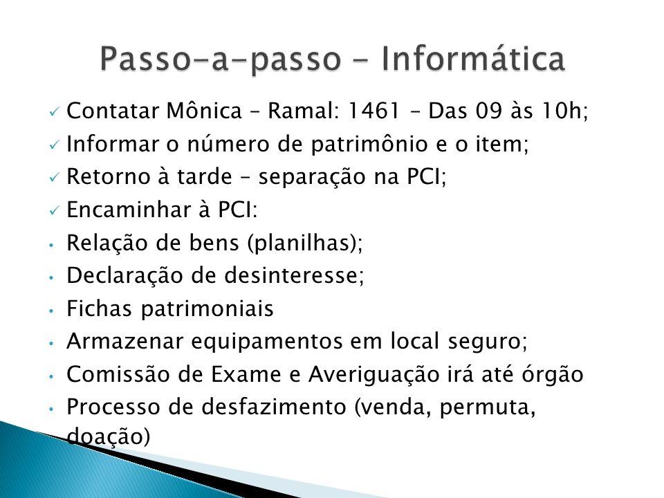 Contatar Mônica – Ramal: 1461 – Das 09 às 10h; Informar o número de patrimônio e o item; Retorno à tarde – separação na PCI; Encaminhar à PCI: Relação