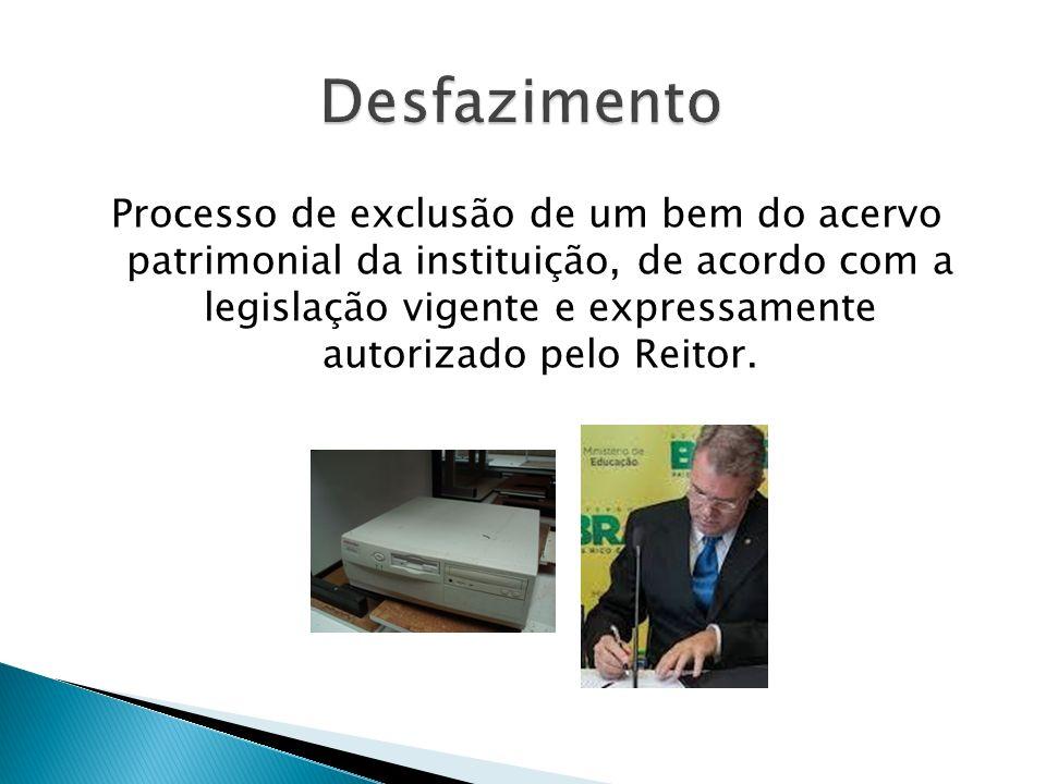 Processo de exclusão de um bem do acervo patrimonial da instituição, de acordo com a legislação vigente e expressamente autorizado pelo Reitor.