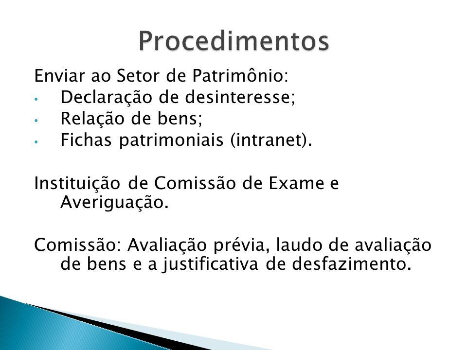 Enviar ao Setor de Patrimônio: Declaração de desinteresse; Relação de bens; Fichas patrimoniais (intranet). Instituição de Comissão de Exame e Averigu
