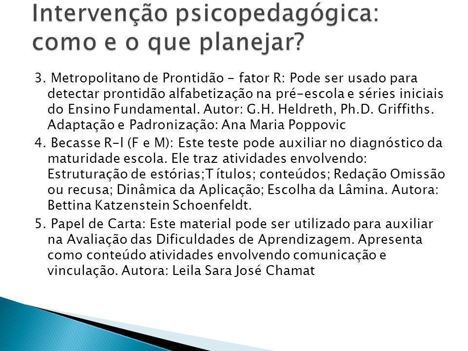 3. Metropolitano de Prontidão - fator R: Pode ser usado para detectar prontidão alfabetização na pré-escola e séries iniciais do Ensino Fundamental. A