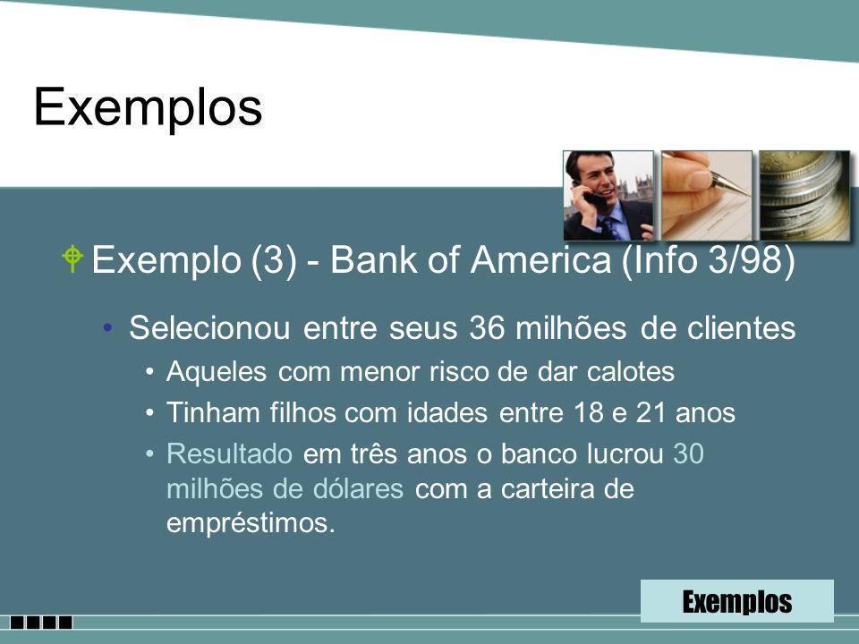 WExemplo (3) - Bank of America (Info 3/98) Selecionou entre seus 36 milhões de clientes Aqueles com menor risco de dar calotes Tinham filhos com idade