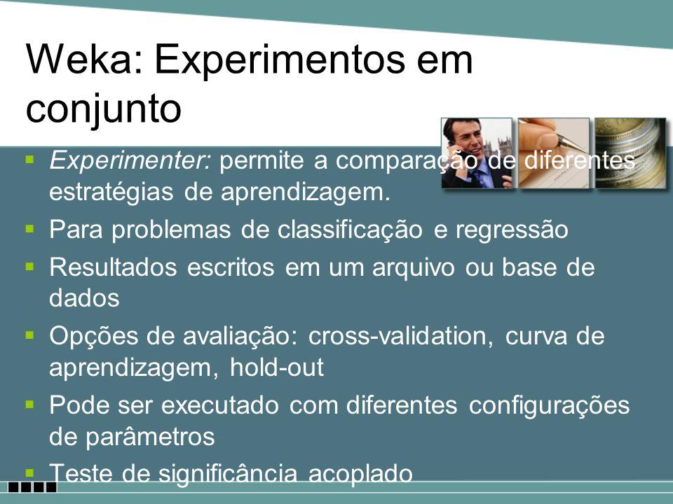 Weka: Experimentos em conjunto Experimenter: permite a comparação de diferentes estratégias de aprendizagem. Para problemas de classificação e regress