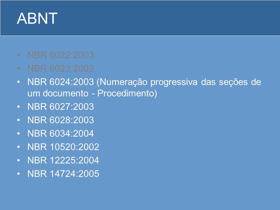 ABNT NBR 6022:2003 NBR 6023:2002 NBR 6024:2003 (Numeração progressiva das seções de um documento - Procedimento) NBR 6027:2003 NBR 6028:2003 NBR 6034: