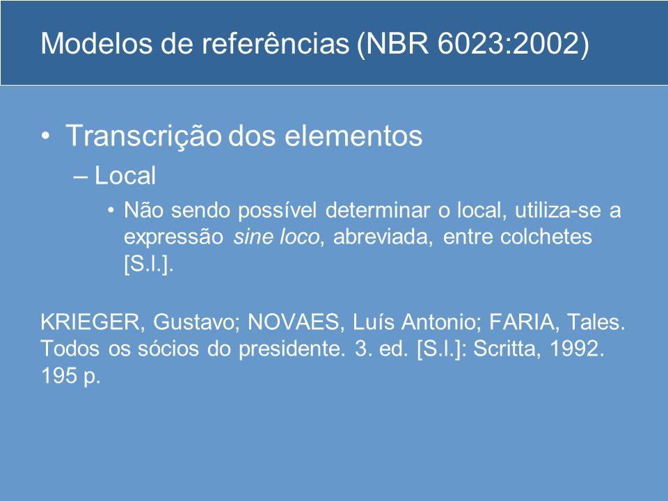 Modelos de referências (NBR 6023:2002) Transcrição dos elementos –Local Não sendo possível determinar o local, utiliza-se a expressão sine loco, abrev