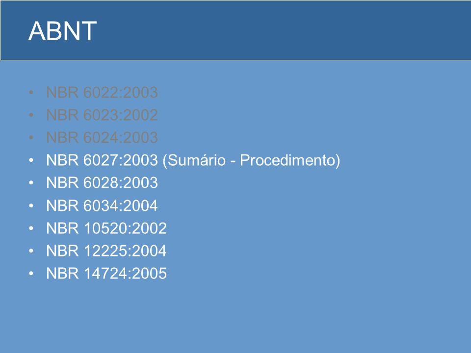 ABNT NBR 6022:2003 NBR 6023:2002 NBR 6024:2003 NBR 6027:2003 (Sumário - Procedimento) NBR 6028:2003 NBR 6034:2004 NBR 10520:2002 NBR 12225:2004 NBR 14