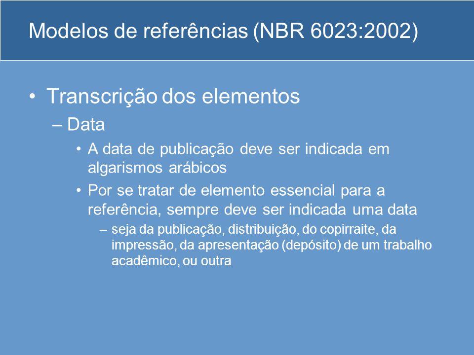 Modelos de referências (NBR 6023:2002) Transcrição dos elementos –Data A data de publicação deve ser indicada em algarismos arábicos Por se tratar de