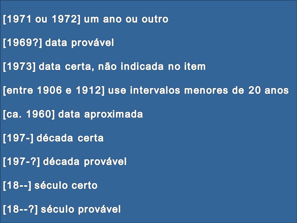 Modelos de referências (NBR 6023:2002) Transcrição dos elementos –Data Se nenhuma data de publicação, distribuição, copirraite, impressão etc. puder s