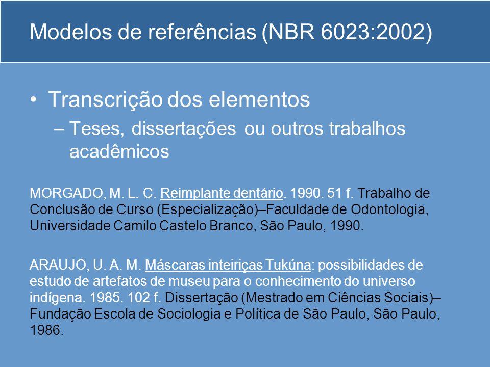 Modelos de referências (NBR 6023:2002) Transcrição dos elementos –Teses, dissertações ou outros trabalhos acadêmicos MORGADO, M. L. C. Reimplante dent