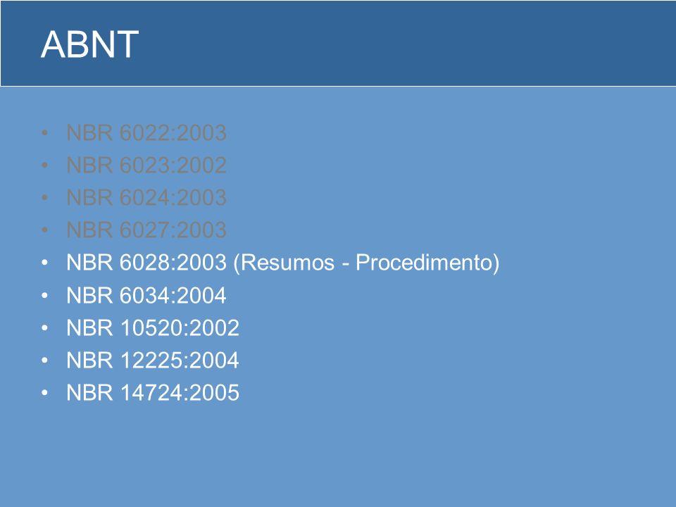 ABNT NBR 6022:2003 NBR 6023:2002 NBR 6024:2003 NBR 6027:2003 NBR 6028:2003 (Resumos - Procedimento) NBR 6034:2004 NBR 10520:2002 NBR 12225:2004 NBR 14