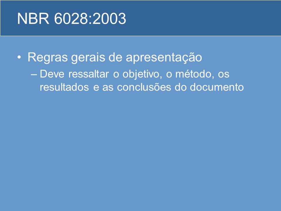 NBR 6028:2003 Regras gerais de apresentação –Deve ressaltar o objetivo, o método, os resultados e as conclusões do documento