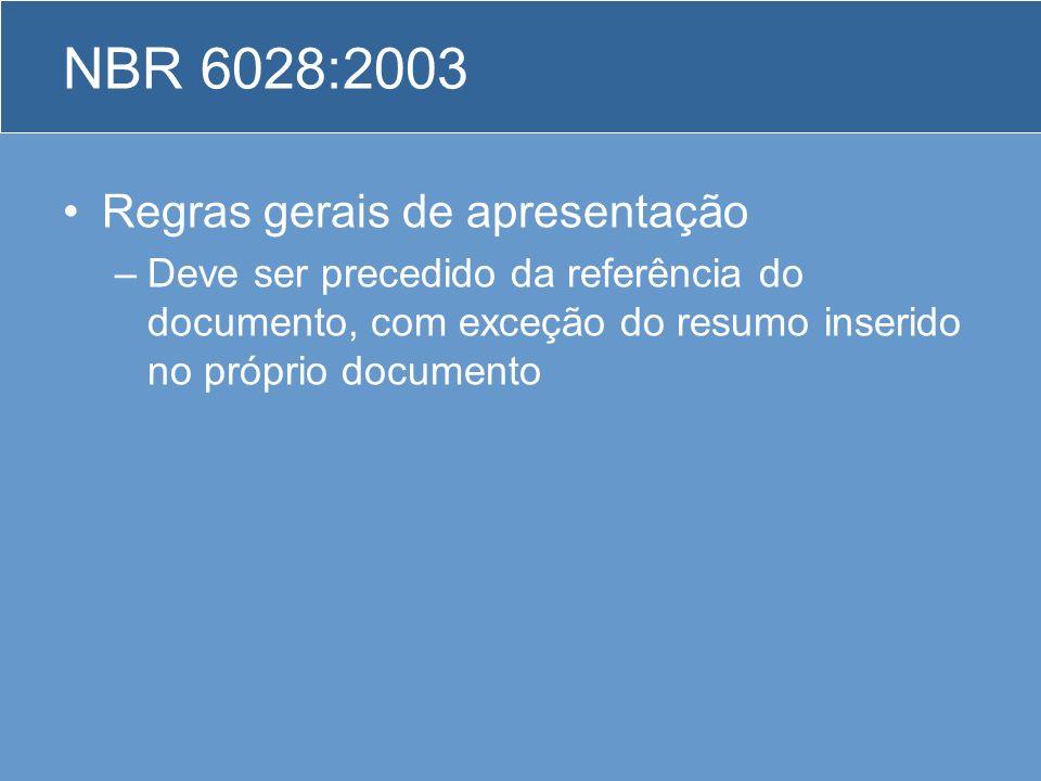 NBR 6028:2003 Regras gerais de apresentação –Deve ser precedido da referência do documento, com exceção do resumo inserido no próprio documento