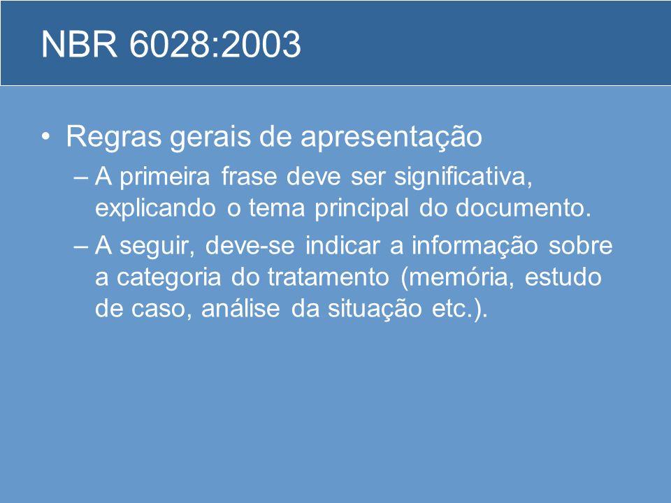NBR 6028:2003 Regras gerais de apresentação –A primeira frase deve ser significativa, explicando o tema principal do documento. –A seguir, deve-se ind