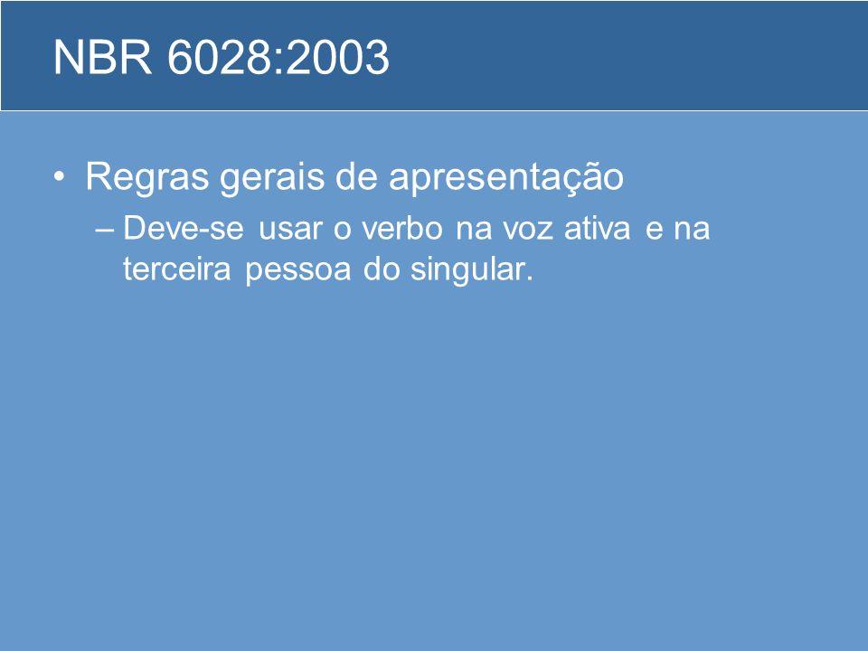NBR 6028:2003 Regras gerais de apresentação –Deve-se usar o verbo na voz ativa e na terceira pessoa do singular.
