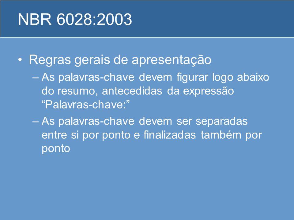 NBR 6028:2003 Regras gerais de apresentação –As palavras-chave devem figurar logo abaixo do resumo, antecedidas da expressão Palavras-chave: –As palav
